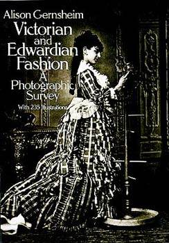Victorian and Edwardian Fashion, A Photographic Survey
