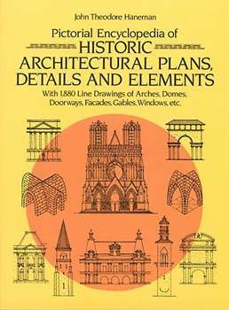 Pictorial Encyclopedia of Historic Architectural Plans, Details and Elements: With 1880 Line Drawing