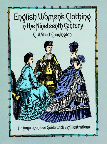 English Womens Clothing in the Nineteenth Century: A Comprehensive Guide with 1,117 Illustrations