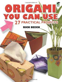Origami You Can Use - 27 Practical Projects