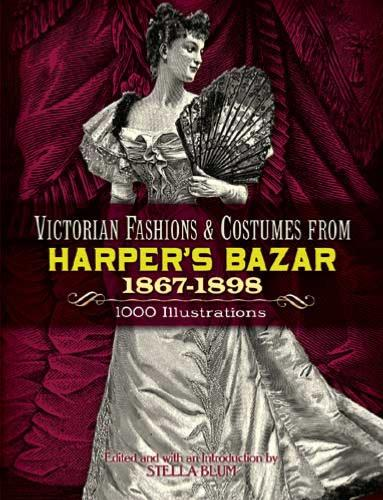 Victorian Fashions and Costumes from Harpers Bazar 1867-1898