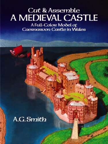 Cut and Assemble a Medieval Castle: A Full-Color Model of Caernarvon Castle in Wales