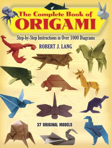The Complete Book of Origami: Step-by Step Instructions in Over 1000 Diagrams/48 Original Models