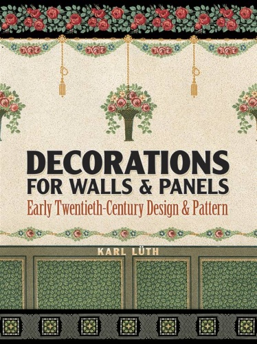Decorations for Walls & Panels : Early Twentieth-Century Design & Pattern