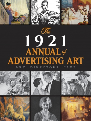 The 1921 Annual of Advertising Art: The Catalog of the First Exhibition Held by The Art Directors Club