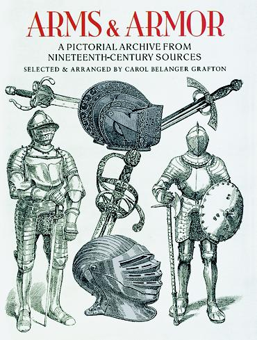 Arms and Armor - A Pictorial Archive from Nineteenth-Century Sources