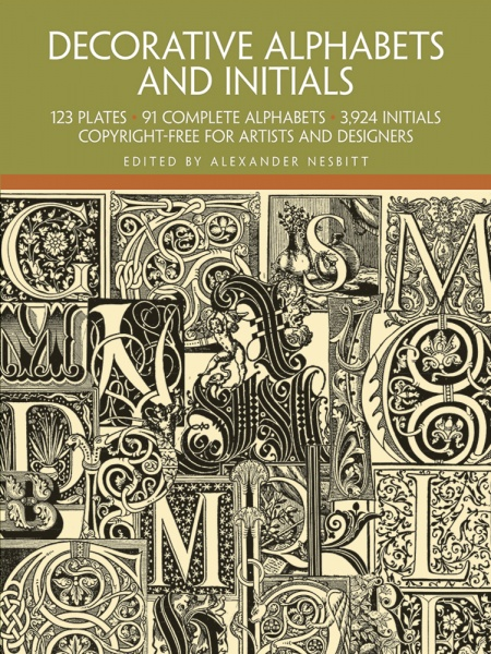 Decorative Alphabets and Initials: 123 plates, 91 Complete Alphabets, 3924 Initials for Artists and Designers