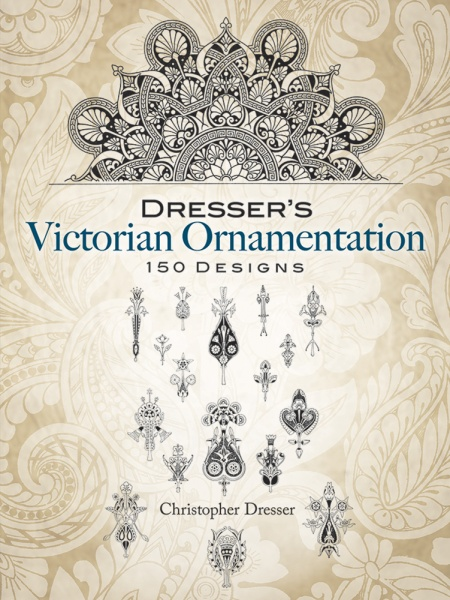 Dressers Victorian Ornamentation - 150 Designs