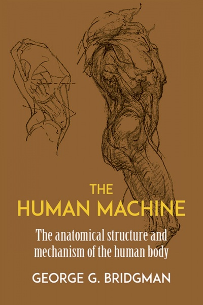 The Human Machine, The anatomical structure and mechanism of the human body