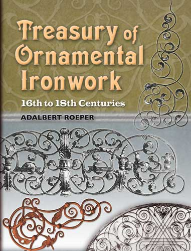 Treasury of Ornamental Ironwork: 16th to 18th Centuries