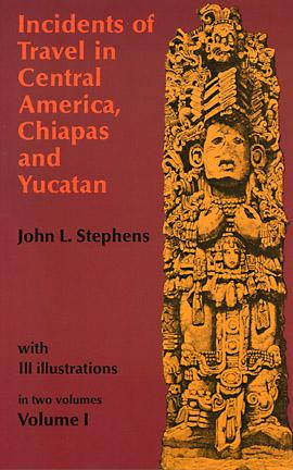Incidents of Travel in Central America, Chiapas, and Yucatan, Vol. 1