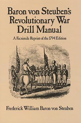 Baron Von Steubens Revolutionary War Drill Manual: A Facsimile Reprint of the 1794 Edition