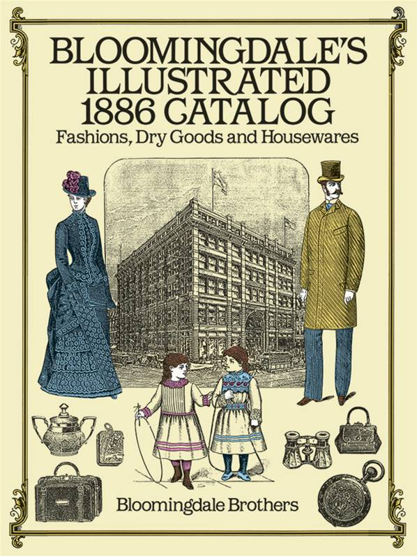 Bloomingdale's Illustrated 1886 Catalog : Fashions, Dry Goods and Housewares