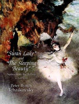 Swan Lake and The Sleeping Beauty: Suites from the Ballets in Full Score