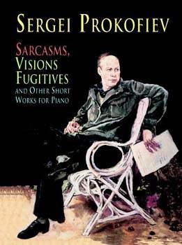 Sarcasms, Visions Fugitives and Other Short Works for Piano