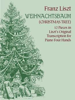 Weihnachtsbaum (Christmas Tree): 12 Pieces for Piano Four Hands in Liszts Original Transcription