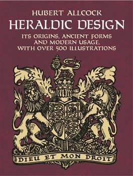 Heraldic Design : Its Origins, Ancient Forms and Modern Usage