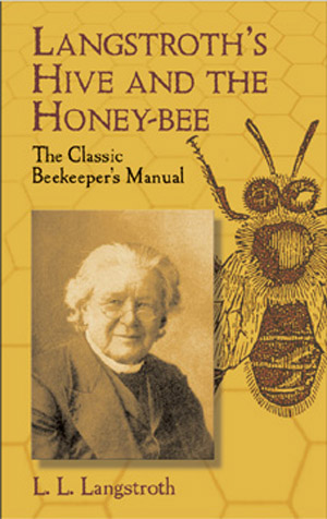 Langstroths Hive and the Honey-Bee: The Classic Beekeepers Manual