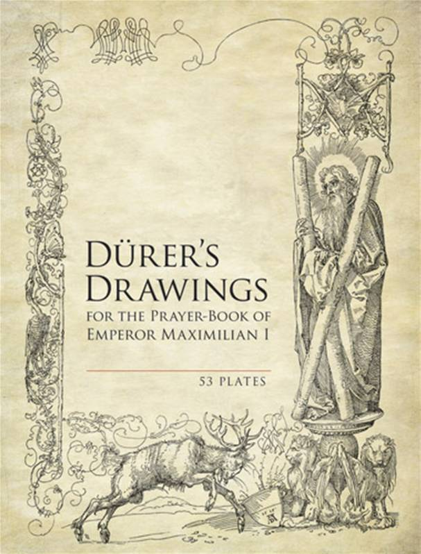 Durer's Drawings for the Prayer-Book of Emperor Maximilian I