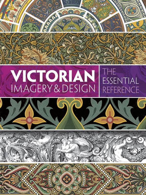 Victorian Imagery & Design: The Essential Reference