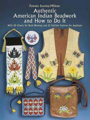 Authentic American Indian Beadwork and How to Do It: With 50 Charts for Bead Weaving and 21 Full-Siz