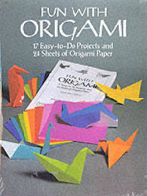 Fun with Origami: 17 Easy-to-Do Projects and 24 Sheets of Origami Paper