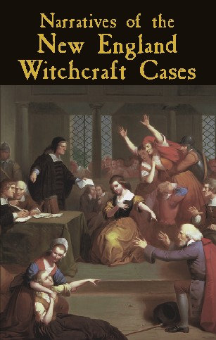 Narratives of the New England Witchcraft Cases, 1648-1706