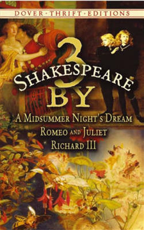 3 by Shakespeare: A Midsummer Night's Dream AND Romeo and Juliet AND Richard III