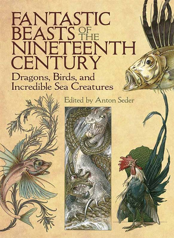 Fantastic Beasts of the Nineteenth Century : Dragons, Birds and Incredible Sea Creatures