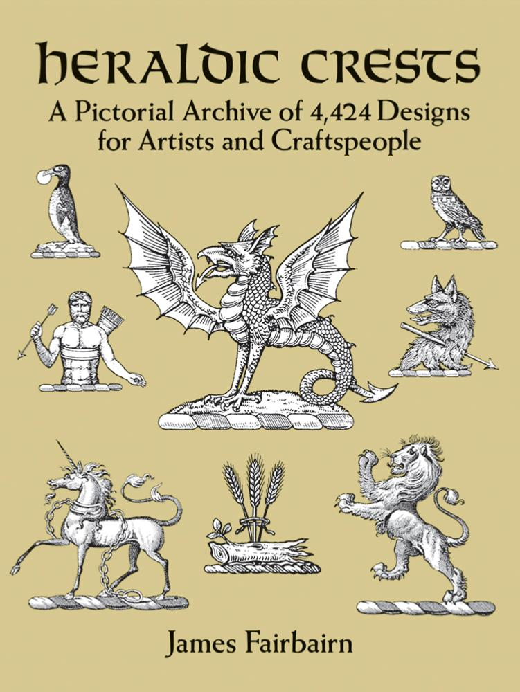 Heraldic Crests - A Pictorial Archive of 4,424 Designs for Artists and Craftspeople