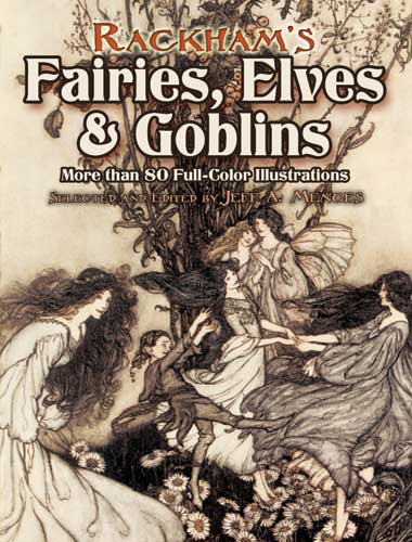 Rackhams Fairies, Elves and Goblins - More than 80 Full-Color Illustrations