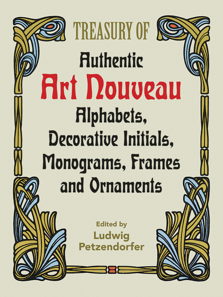 Treasury of Authentic Art Nouveau Alphabets, Decorative Initials, Monograms, Frames and Ornaments